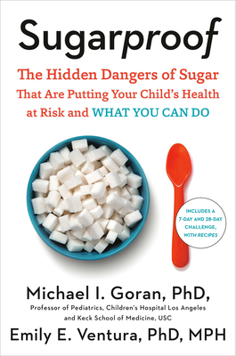 Sugarproof: The Hidden Dangers of Sugar That Are Putting Your Child's Health at Risk and What You Can Do Cover Image