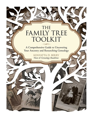 The Family Tree Toolkit: A Comprehensive Guide to Uncovering Your Ancestry and Researching Genealogy Cover Image