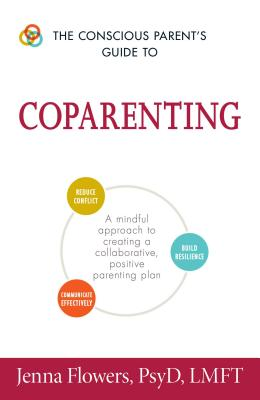 The Conscious Parent's Guide to Coparenting: A Mindful Approach to Creating a Collaborative, Positive Parenting Plan (The Conscious Parent's Guides) Cover Image