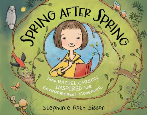 Spring After Spring: How Rachel Carson Inspired the Environmental Movement by Stephanie Roth Sisson