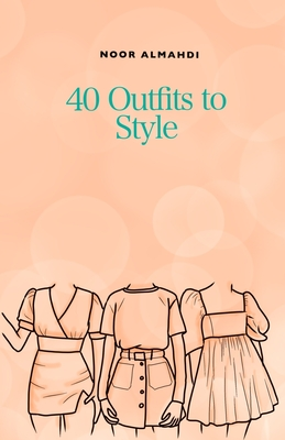 40 Outfits to Style: Design Your Style Workbook: Winter, Summer, Fall outfits and More - Drawing Workbook for Teens, and Adults Cover Image