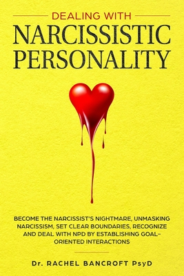 Dealing with Narcissistic Personality: Become the NARCISSIST'S NIGHTMARE, Unmasking Narcissism, Set Clear Boundaries, Recognize and Deal With NPD by E Cover Image
