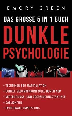 Dunkle Psychologie - Das große 5 in 1 Buch: Techniken der Manipulation Dunkle Gedankenkontrolle durch NLP Verführungs- und Überzeugungstaktiken Gaslig Cover Image