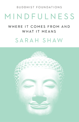 Mindfulness: Where It Comes From and What It Means (Buddhist Foundations) Cover Image