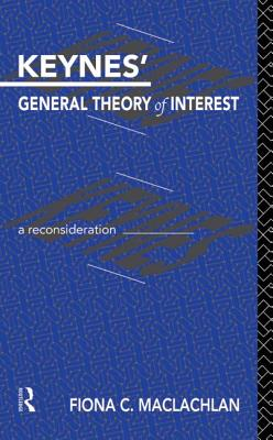 Keynes' General Theory of Interest: A Reconsideration (Routledge Foundations of the Market Economy) Cover Image