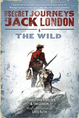 The Secret Journeys of Jack London, Book One: The Wild Cover Image
