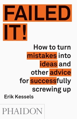 Failed It!: How to turn mistakes into ideas and other advice for successfully screwing up Cover Image