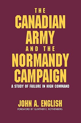 The Canadian Army and the Normandy Campaign: A Study of Failure in High Command Cover Image