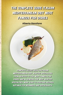 The Complete Guide Italian Mediterranean Diet Most Famous Fish Dishes: Complete Recipe Book On Italian Mediterranean Diet Seafood Specialties From Sea Cover Image