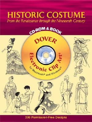Historic Costume: From the Renaissance Through the Nineteenth Century [With CDROM] (Dover Electronic Clip Art) Cover Image