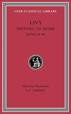 History of Rome, Volume XI: Books 38-40 (Loeb Classical Library #313) Cover Image