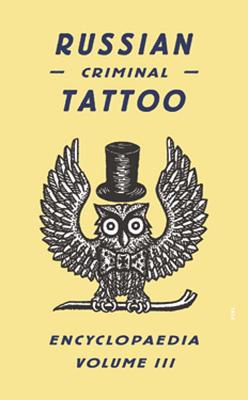 Russian Criminal Tattoo Encyclopaedia, Volume III Cover Image