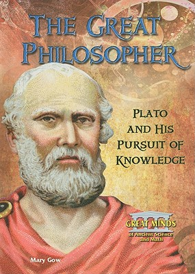 The Great Philosopher: Plato and His Pursuit of Knowledge (Great Minds of Ancient Science and Math) Cover Image