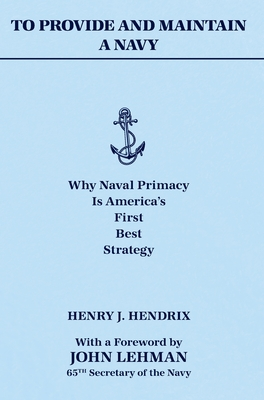 To Provide and Maintain a Navy: Why Naval Primacy Is America's First, Best Strategy Cover Image