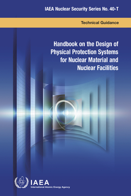 Handbook on the Design of Physical Protection Systems for Nuclear Material and Nuclear Facilities: IAEA Nuclear Security Series No. 40-T Cover Image