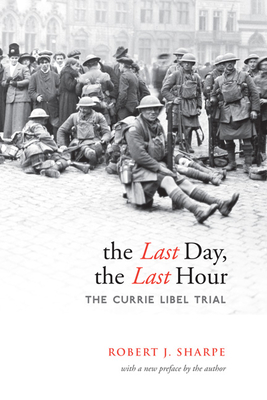 The Last Day, the Last Hour: The Currie Libel Trial (Osgoode Society for Canadian Legal History) Cover Image