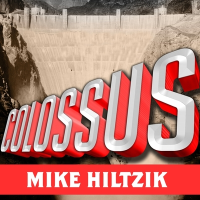 Colossus: Hoover Dam and the Making of the American Century Cover Image