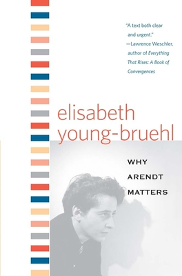 Why Arendt Matters (Why X Matters Series) Cover Image