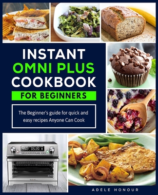 Instant Omni Plus Cookbook: The Beginner's Guide for Quick and Easy Recipes Anyone Can Cook Cover Image