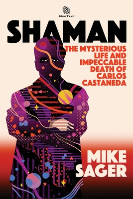 Shaman: The Mysterious Life and Impeccable Death of Carlos Castaneda Cover Image