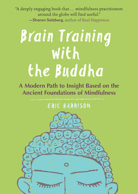 Brain Training with the Buddha: A Modern Path to Insight Based on the Ancient Foundations of Mindfulness Cover Image