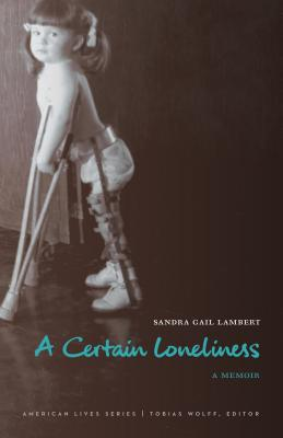 A Certain Loneliness: A Memoir (American Lives ) Cover Image