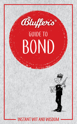 Bluffer's Guide to Bond: Instant Wit and Wisdom (Bluffer's Guides) Cover Image