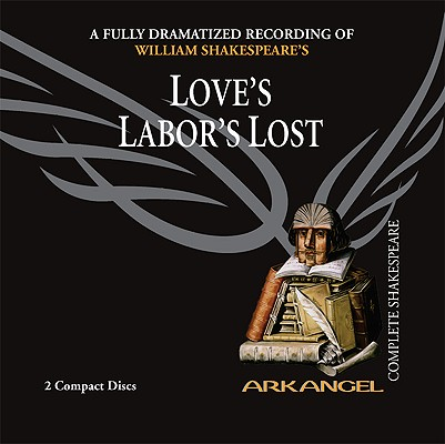 Love's Labor's Lost (Arkangel Complete Shakespeare) Cover Image