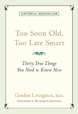 Too Soon Old, Too Late Smart: Thirty True Things You Need to Know Now Cover Image