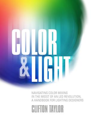 Color & Light: Navigating Color Mixing in the Midst of an Led Revolution, a Handbook for Lighting Designers Cover Image