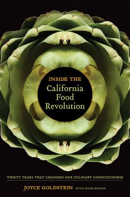Inside the California Food Revolution: Thirty Years That Changed Our Culinary Consciousness (California Studies in Food and Culture #44) Cover Image