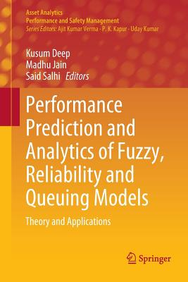 Performance Prediction and Analytics of Fuzzy, Reliability and Queuing Models: Theory and Applications (Asset Analytics) Cover Image