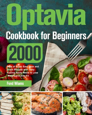 Optavia Cookbook for Beginners 2021: 2000 Days of Super Easy Lean and Green Recipes with Tasty Fueling Hacks Meals to Lose Weight and Stay Fit Cover Image