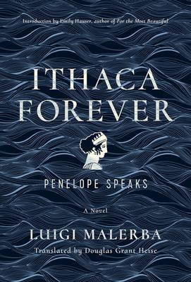 ITHACA FOREVER - By Luigi Malerba, Douglas Grant Heise (Translated by)