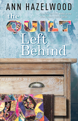 The Quilt Left Behind: Wine Country Quilt Series Book 5 of 5 Cover Image