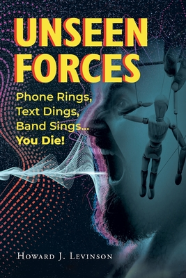 Unseen Forces: Phone Rings, Text Dings, Band Sings...You Die! Cover Image
