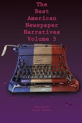 Cover for The Best American Newspaper Narratives, Volume 5