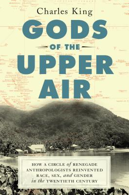 Gods of the Upper Air: How a Circle of Renegade Anthropologists Reinvented Race, Sex, and Gender in the Twentieth Century Cover Image