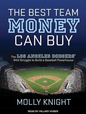 The Best Team Money Can Buy: The Los Angeles Dodgers� Wild Struggle to Build a Baseball Powerhouse Cover Image