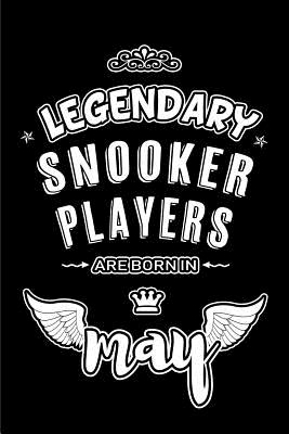 Legendary Snooker Players are born in May: Blank Lined 6x9 Snooker Players Journal/Notebooks as Appreciation day, Birthday, Welcome, Farewell, Thanks Cover Image