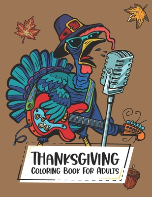 Thanksgiving Coloring Book For Adults: Cute Turkey Coloring Book for Adults Relaxing and Designs for Stress Relief Cover Image