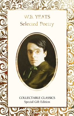 Cover for W.B. Yeats Selected Poetry (Flame Tree Collectable Classics)