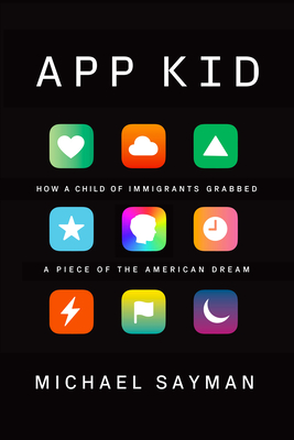 App Kid: How a Child of Immigrants Grabbed a Piece of the American Dream Cover Image