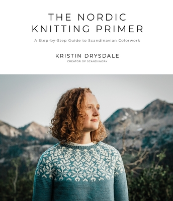 The Nordic Knitting Primer: A Step-by-Step Guide to Scandinavian Colorwork Cover Image