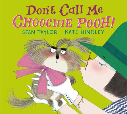 Don't Call Me Choochie Pooh! by Sean Taylor and Kate Hindley