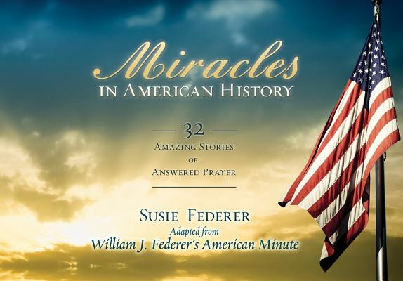 Miracles in American History: 32 Amazing Stories of Answered Prayer Cover Image