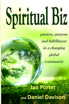 Spiritual Biz, Passion, Purpose and Fulfillment in a Changing Global Community Cover