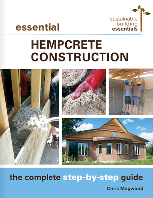 Essential Hempcrete Construction: The Complete Step-By-Step Guide (Sustainable Building Essentials #1) Cover Image