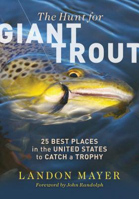 The Hunt for Giant Trout: 25 Best Places in the United States to Catch a Trophy Cover Image