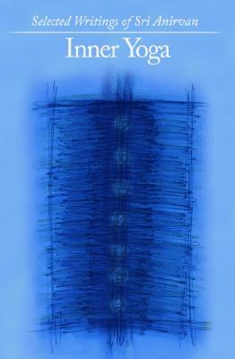 Inner Yoga: Selected Writings of Sri Anirvan Cover Image